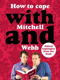 How to Cope, With Mitchell and Webb