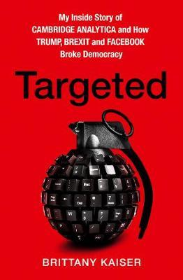 Catalogue record for Targeted: My Inside Story of Cambridge Analytica and How Trump, Brexit and Facebook Broke Democracy