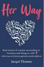 Her Way: Real Stories of Women Succeeding in Business and Doing So With Heart