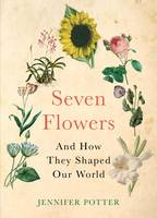 Seven Flowers and How They Changed the World