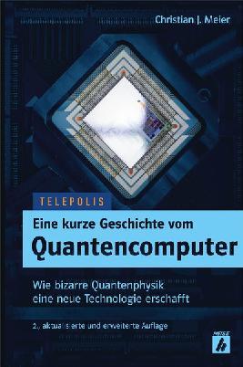 Eine Kurze Geschichte Vom Quantencomputer (TELEPOLIS), 2nd Edition