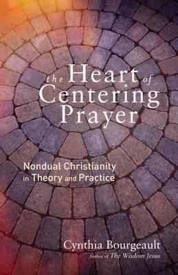 The Heart of Centering Prayer