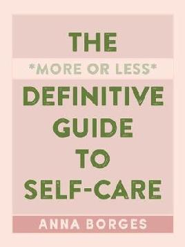 The *more or Less* Definitive Guide to Self-care