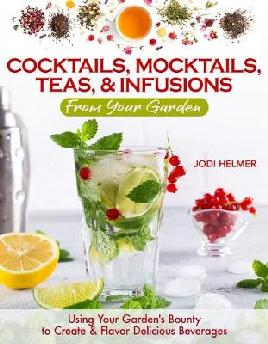Grow your Own Cocktails, Mocktails, Teas & Infusions