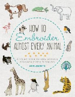 Catalogue search for How to Embroider Almost Every Animal A Sourcebook of 400+ Motifs & Beginner Stitch Tutorials