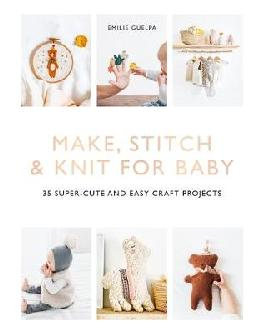 Make, Stitch & Knit for Baby