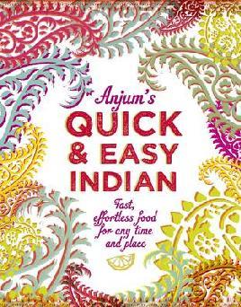 Anjum's Quick & Easy Indian
