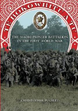 Te Hokowhitu A Tu : the Maori Pioneer Battalion in the First World War / Christopher Pugsley