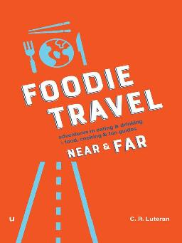 Foodie Travel Near & Far
