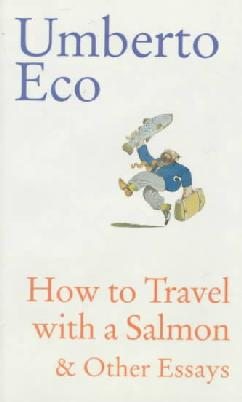 How to Travel With A Salmon & Other Essays