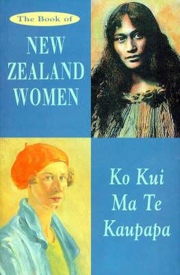 Cover of The Book of New Zealand Women = Ko Kui Ma Te Kaupapa