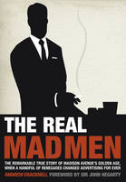 Cover of The Real Mad Men The Remarkable True Story of Madison Avenue's Golden Age, When A Handful of Renegades Changed Advertising for Ever