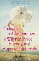 Cover of The Thoughts and Happenings of Wilfred Price Purveyor of Superior Funerals