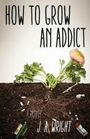 Cover of How to grow an addict