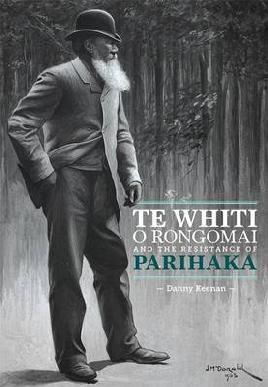 Cover of Te Whiti o Rongomai and the resistance of Parihaka