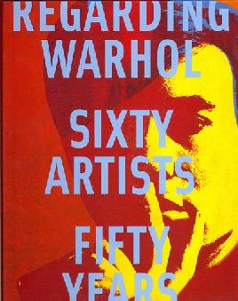 Cover of Regarding Warhol Sixty Artists Fifty Years